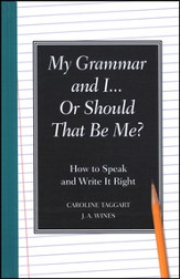 My Grammar and I...Or Should That be Me?  How to Speak and Write it Right