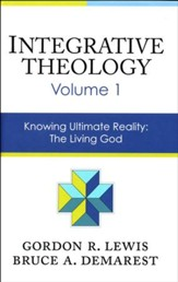 Integrative Theology, Volume 1: Knowing Ultimate Reality - The Living God