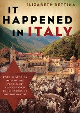 It Happened in Italy: Untold Stories of How the People of Italy Defied the Horrors of the Holocaust - eBook