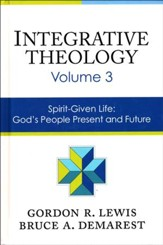Integrative Theology, Volume 3: Spirit-Giving Life - God's People, Present and Future