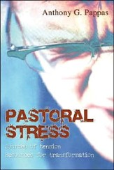 Pastoral Stress: Sources of Tension, Resources for Transformation