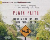 Plain Faith: A True Story of Tragedy, Loss, and Leaving the Amish - unabridged audiobook on CD