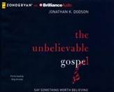 The Unbelievable Gospel: Say Something Worth Believing -unabridged audiobook on CD