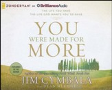 You Were Made for More: The Life You Have, the Life God Wants You to Have - unabridged audiobook on CD