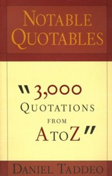 Notable Quotes 3000 Quotations from A to Z