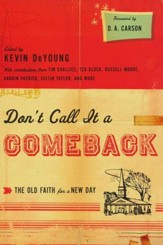 Don't Call It a Comeback: The Old Faith for a New Day