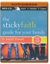 The Sticky Faith Guide for Your Family : Over 100 Practical and Tested Ideas to Build Lasting Faith in Kids - unabridged audiobook on MP-3 CD