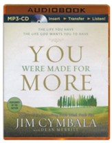 You Were Made for More: The Life You Have, the Life God Wants You to Have - unabridged audiobook on MP3-CD