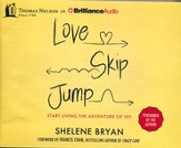 Love, Skip, Jump: Start Living the Adventure of Yes - unabridged audiobook on CD
