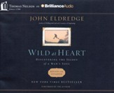 Wild at Heart: Discovering the Secret of a Man's Soul - abridged audiobook on CD