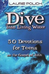 Dive Into Living Water: 50 Devotions for Teens on the Gospel of John