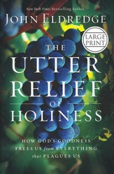 The Utter Relief of Holiness: How God's Goodness Frees  Us From Everything that Pagues Us, Largeprint,Hardcover