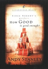 Since Nobody's Perfect . . . How Good Is Good Enough?