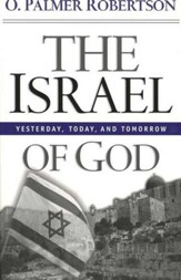 The Israel of God: Yesterday, Today, and Tomorrow