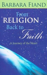 From Religion Back to Faith: A Journey for the Heart