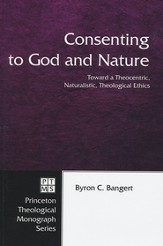 Consenting to God and Nature: Toward a Theocentric, Naturalistic, Theological Ethics