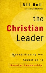 The Christian Leader: Rehabilitating Our Addiction to Secular Leadership