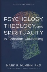 Psychology, Theology, and Spirituality in Christian Counseling (Revised and Updated)