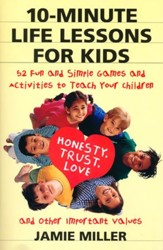 10-Minute Life Lessons for Kids: 52 Fun and Simple Activities to Teach Your Child Honesty, Trust, Love,