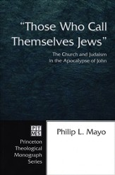 Those Who Call Themselves Jews: The Church and Judaism in the Apocalypse of John