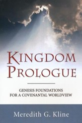 Kingdom Prologue: Genesis Foundations for a Covenantal Worldview