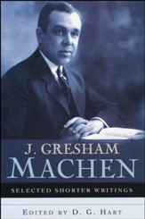 J. Gresham Machen: Selected Shorter Writings