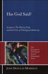 Has God Said?: Scripture, the Word of God, and the Crisis of Theological Authority