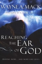 Reaching the Ear of God: Praying More . . . and More like Jesus