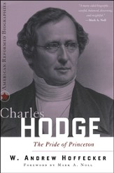 Charles Hodge: The Pride of Princeton
