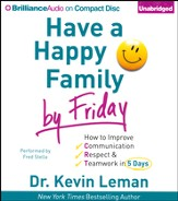 Have a Happy Family By Friday: How to Improve Communication, Respect & Teamwork in 5 Days - unabridged audiobook on CD