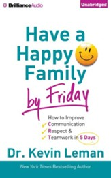 Have a Happy Family by Friday: How to Improve Communication, Respect & Teamwork in 5 Days - unabridged audio book on CD