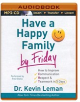 Have a Happy Family By Friday: How to Improve Communication, Respect & Teamwork in 5 Days - unabridged audiobook on MP3-CD