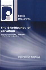 The Significance of Salvation: A Study of Salvation Language in the Pastoral Epistles