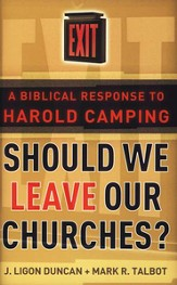 Should We Leave Our Churches?; A Biblical Response to Harold Camping