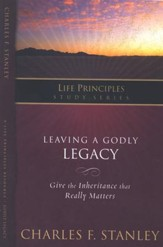 Leaving a Godly Legacy: Life Principles Series