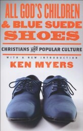 All God's Children & Blue Suede Shoes: Christians and Popular Culture