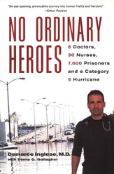 No Ordinary Heroes: 8 Doctors, 30 Nurses, 7,000 Prisoners and a Category 5 Hurricane