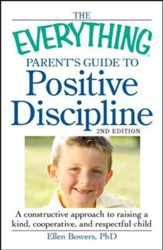 The Everything Parent's Guide to Positive Discipline: A constructive approach