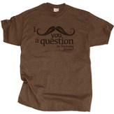 I Mustache You A Question Shirt, Brown, Small