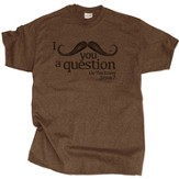 I Mustache You A Question Shirt, Brown, 3X Large