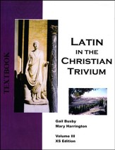 Latin in the Christian Trivium Vol 3, Textbook XS Edition