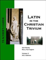 Latin in the Christian Trivium, Vol II, Teacher's Guide XS Edition