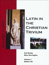 Latin in the Christian Trivium, Vol I Teacher's Guide XS Edition