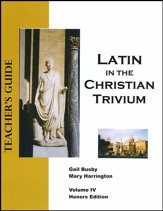 Latin in the Christian Trivium, Vol IV, Teacher's Guide Honors Edition