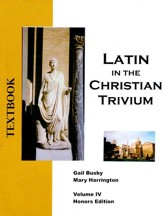 Latin in the Christian Trivium, Vol IV Textbook Honours Edition