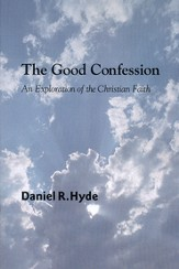 The Good Confession: An Exploration of the Christian Faith