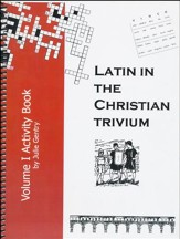 Latin, Volume I Activity Book, Latin in the Christian Trivium