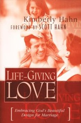 Life Giving Love:  Embracing God's Beautiful Design for Marriage