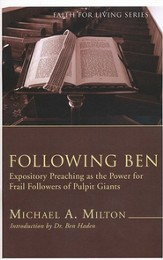 Following Ben: Expository Preaching as the Power for Frail Followers of Pulpit Giants
