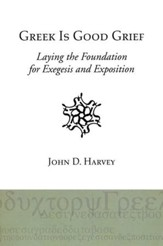 Greek is Good Grief: Laying the Foundation for Exegesis and Exposition